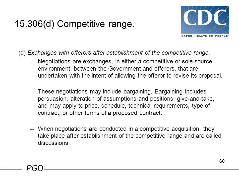 59 15.306(c) Competitive range. (3) If the contracting officer, after complying with paragraph (d)(3) of this section, decides that an offeror's propo