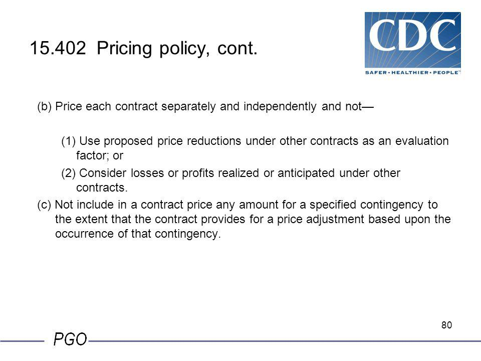 79 15.402 Pricing policy, cont. (3) Cost or pricing data. The contracting officer should use every means available to ascertain whether a fair and rea