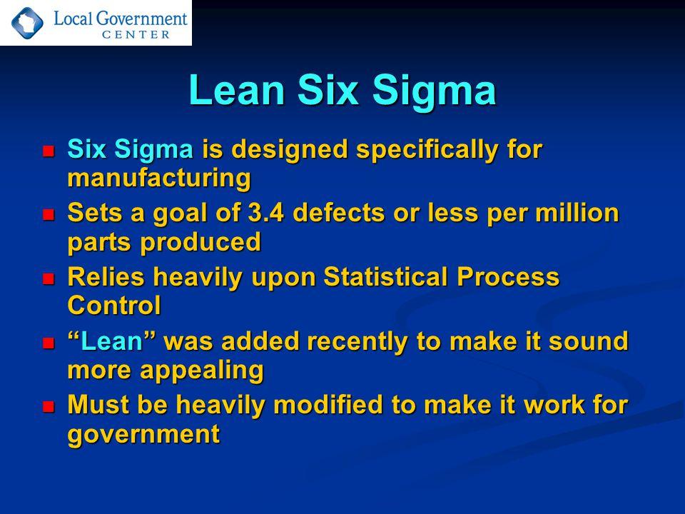 Lean Six Sigma Six Sigma is designed specifically for manufacturing Six Sigma is designed specifically for manufacturing Sets a goal of 3.4 defects or