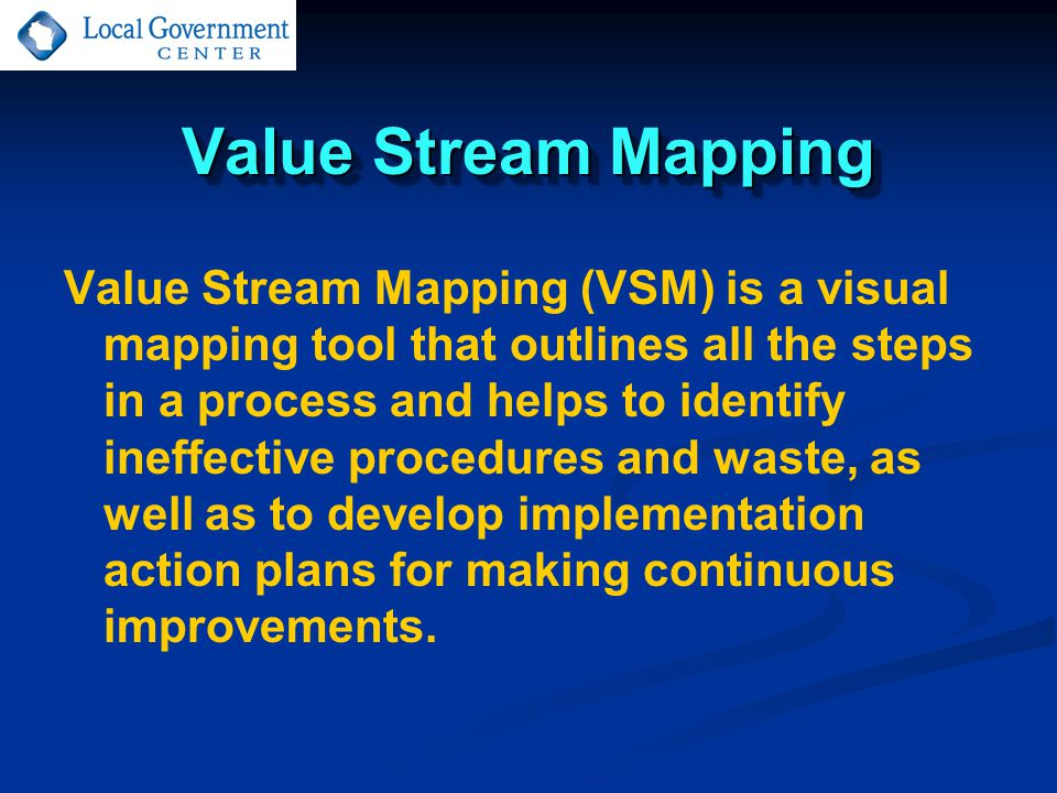 Value Stream Mapping Value Stream Mapping (VSM) is a visual mapping tool that outlines all the steps in a process and helps to identify ineffective pr