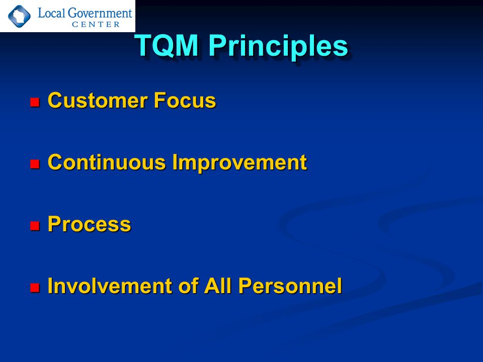 TQM Principles Customer Focus Customer Focus Continuous Improvement Continuous Improvement Process Process Involvement of All Personnel Involvement of