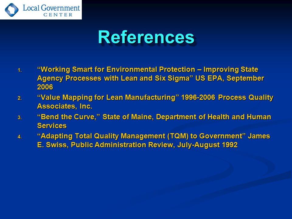 """ReferencesReferences 1. """"Working Smart for Environmental Protection – Improving State Agency Processes with Lean and Six Sigma"""" US EPA, September 2006"""