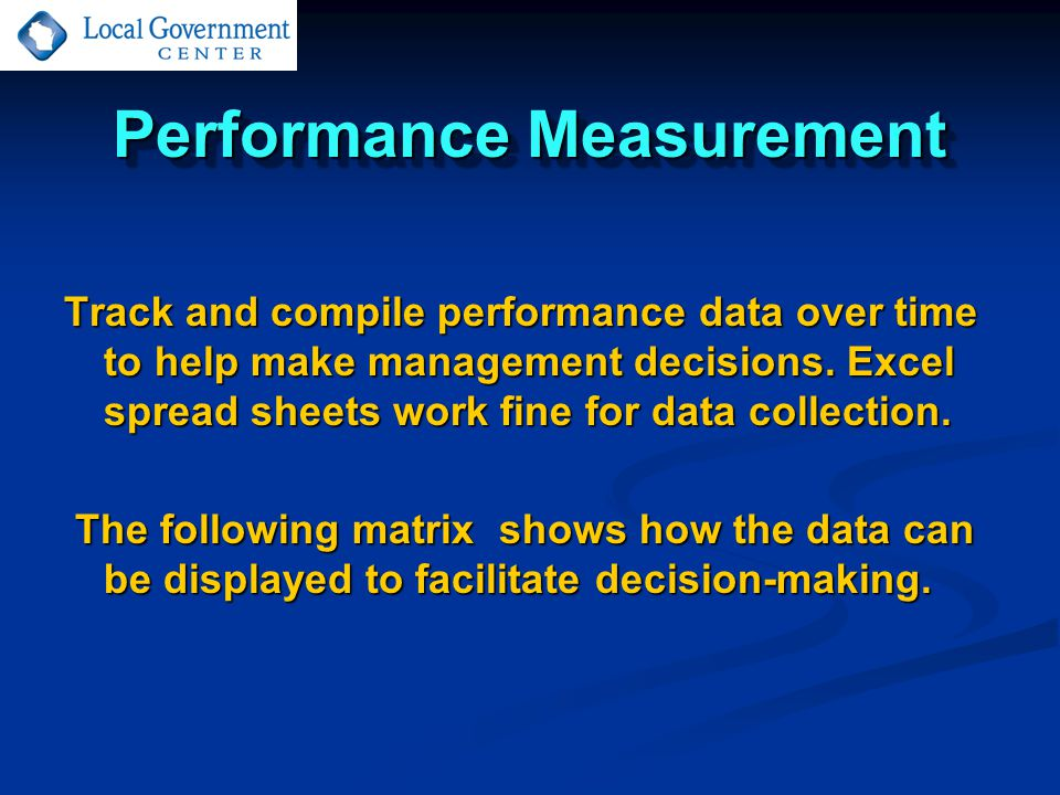 Performance Measurement Track and compile performance data over time to help make management decisions.