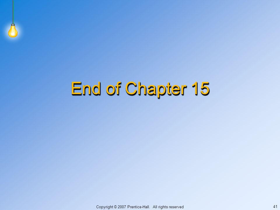 Copyright © 2007 Prentice-Hall. All rights reserved 41 End of Chapter 15