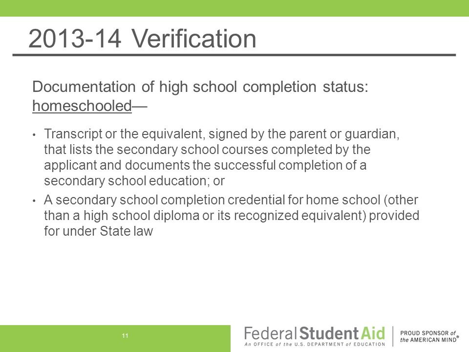 2013-14 Verification Documentation of high school completion status: homeschooled— Transcript or the equivalent, signed by the parent or guardian, tha