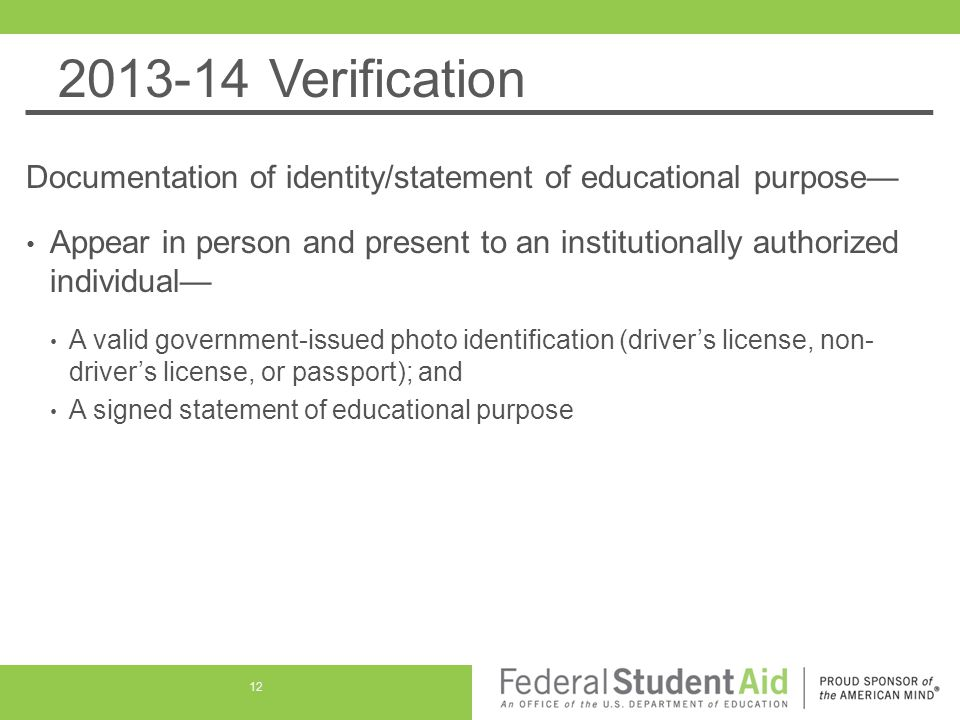 2013-14 Verification Documentation of identity/statement of educational purpose— Appear in person and present to an institutionally authorized individ