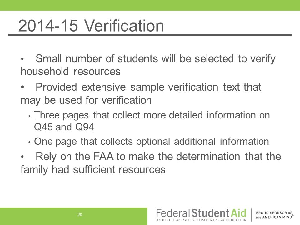 2014-15 Verification Small number of students will be selected to verify household resources Provided extensive sample verification text that may be u
