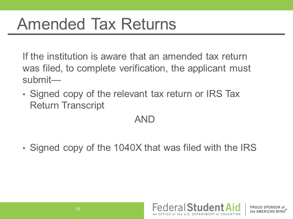 Amended Tax Returns If the institution is aware that an amended tax return was filed, to complete verification, the applicant must submit— Signed copy