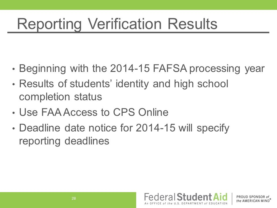 Reporting Verification Results Beginning with the 2014-15 FAFSA processing year Results of students' identity and high school completion status Use FA