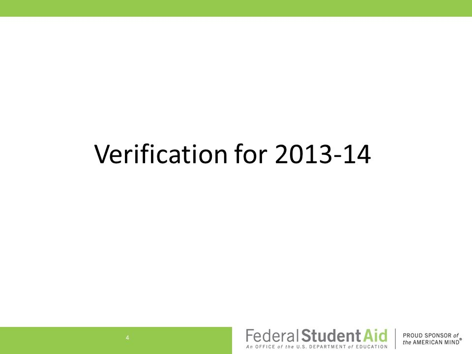 2013-14 Verification Items Retained all items subject to verification in 2012-13 All applicants— Household size Number in college SNAP benefits (formerly food stamps)—if receipt indicated on ISIR Child support paid—if amount indicated on ISIR 5