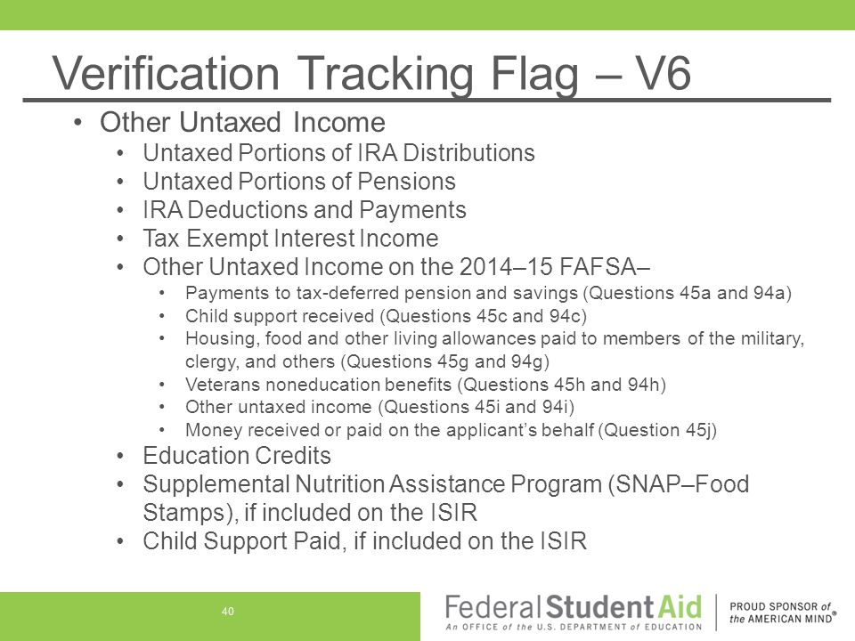 Verification Tracking Flag – V6 Other Untaxed Income Untaxed Portions of IRA Distributions Untaxed Portions of Pensions IRA Deductions and Payments Ta