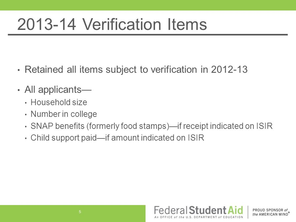 Verification Resources 6/18/10 NPRM (Pages 34825 – 34834) http://ifap.ed.gov/fregisters/FR061810ProgramInterityIssuesN PRM.html http://ifap.ed.gov/fregisters/FR061810ProgramInterityIssuesN PRM.html 10/29/10 Final Rule (Pages 66902 – 66913 and 66954 – 66958) http://www.ifap.ed.gov/fregisters/FR102910Final.html Q&A on Program Integrity website: http://www2.ed.gov/policy/highered/reg/hearulemaking/2009/v erification.html http://www2.ed.gov/policy/highered/reg/hearulemaking/2009/v erification.html 56