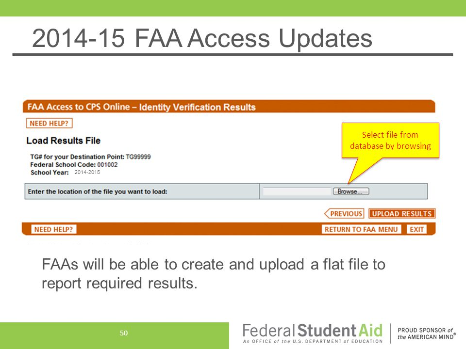 2014-15 FAA Access Updates FAAs will be able to create and upload a flat file to report required results. 50 Select file from database by browsing 201