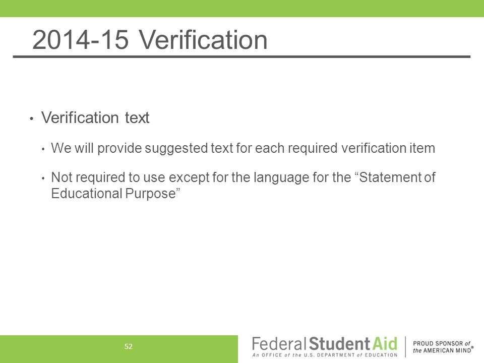 2014-15 Verification Verification text We will provide suggested text for each required verification item Not required to use except for the language for the Statement of Educational Purpose 52