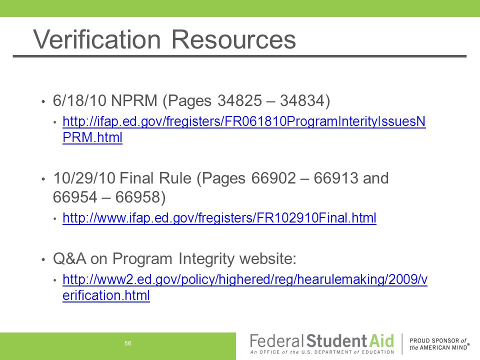 Verification Resources 6/18/10 NPRM (Pages 34825 – 34834) http://ifap.ed.gov/fregisters/FR061810ProgramInterityIssuesN PRM.html http://ifap.ed.gov/fre