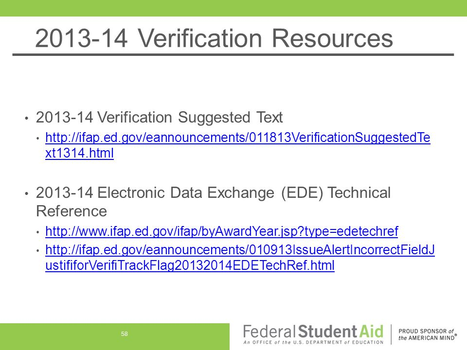 2013-14 Verification Resources 2013-14 Verification Suggested Text http://ifap.ed.gov/eannouncements/011813VerificationSuggestedTe xt1314.html http://