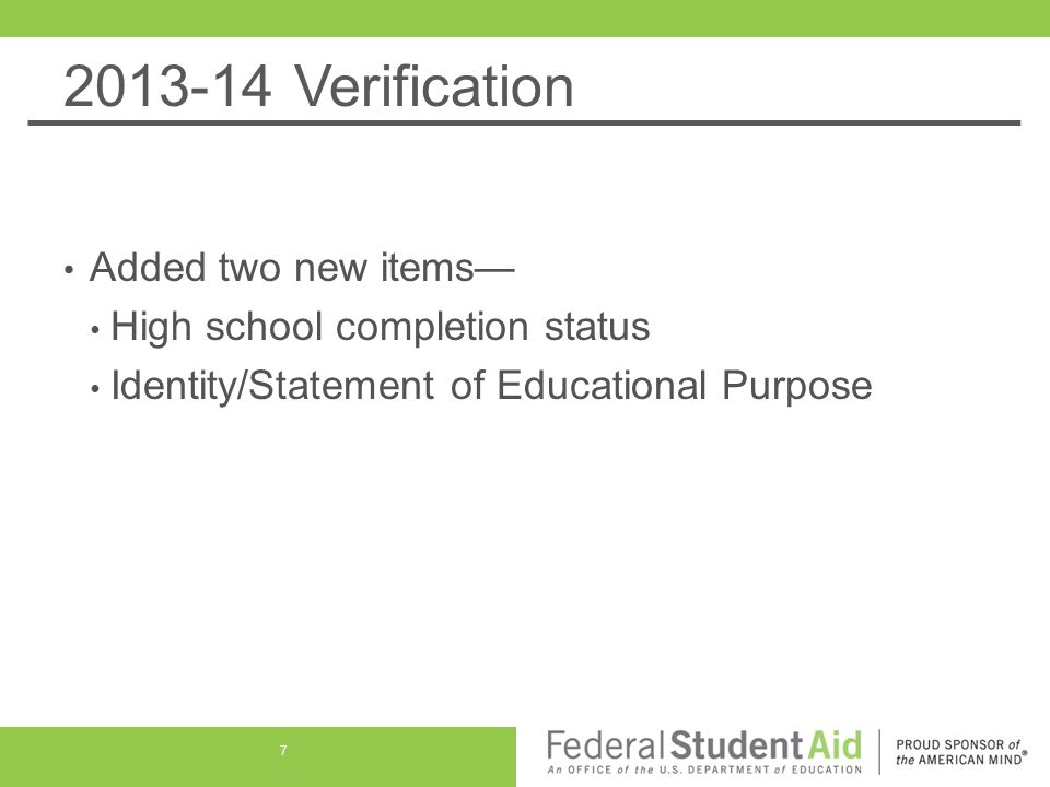 2013-14 Verification Added two new items— High school completion status Identity/Statement of Educational Purpose 7