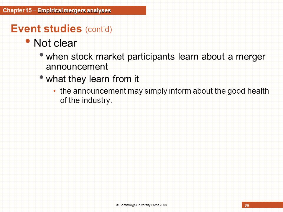 © Cambridge University Press 2009 29 Event studies (cont'd) Not clear when stock market participants learn about a merger announcement what they learn