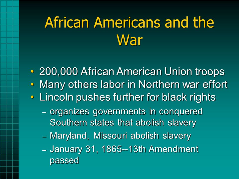 African Americans and the War 200,000 African American Union troops200,000 African American Union troops Many others labor in Northern war effortMany