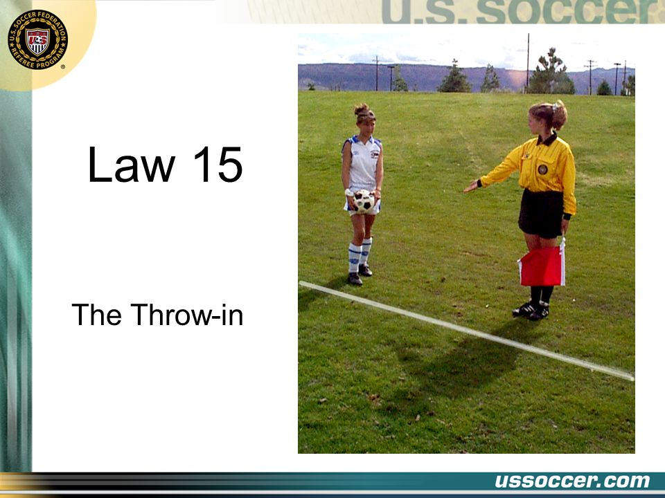 12 REFEREE TECHNIQUE Referee or Assistant Referee should indicate place from which the throw- in should be taken If taken from improper point, throw-in awarded to other team