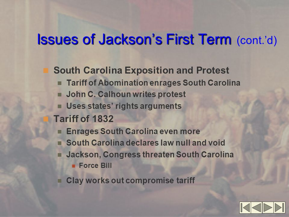 Issues of Jackson's First Term Issues of Jackson's First Term (cont.'d) South Carolina Exposition and Protest Tariff of Abomination enrages South Caro