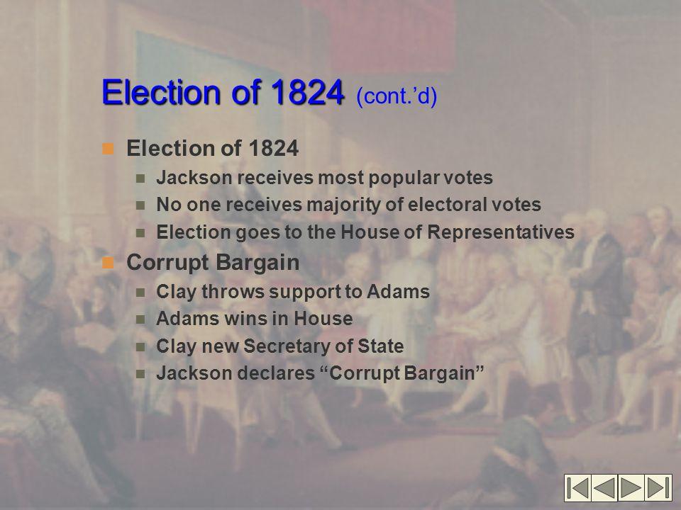 Election of 1824 Election of 1824 (cont.'d) Election of 1824 Jackson receives most popular votes No one receives majority of electoral votes Election