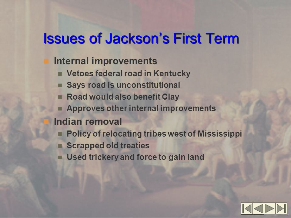 Issues of Jackson's First Term Internal improvements Vetoes federal road in Kentucky Says road is unconstitutional Road would also benefit Clay Approv