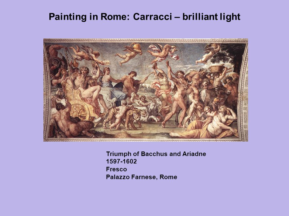 Painting in Rome: Carracci – brilliant light Triumph of Bacchus and Ariadne 1597-1602 Fresco Palazzo Farnese, Rome