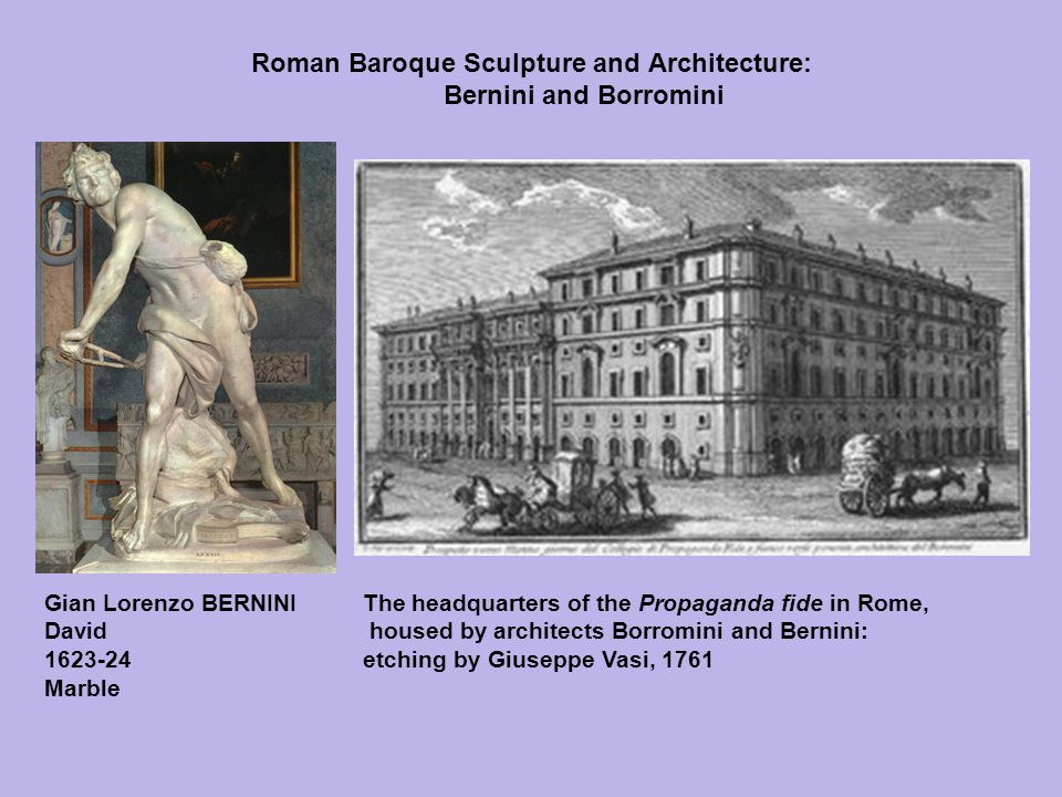 Roman Baroque Sculpture and Architecture: Bernini and Borromini Gian Lorenzo BERNINI David 1623-24 Marble The headquarters of the Propaganda fide in R