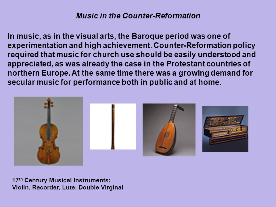 In music, as in the visual arts, the Baroque period was one of experimentation and high achievement. Counter-Reformation policy required that music fo