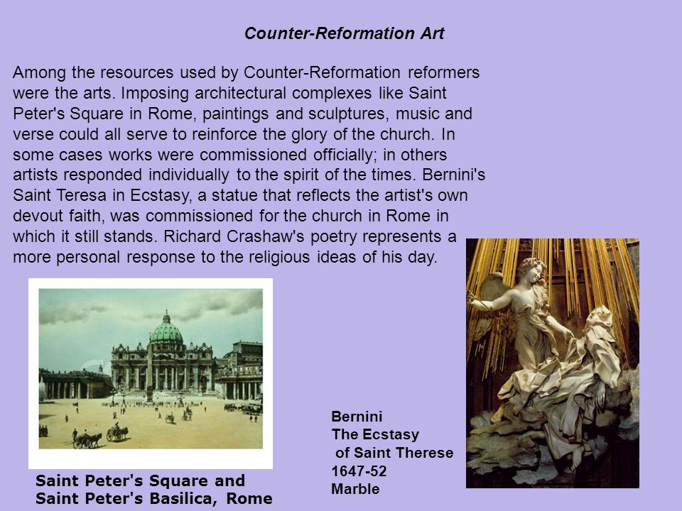 Among the resources used by Counter-Reformation reformers were the arts. Imposing architectural complexes like Saint Peter's Square in Rome, paintings