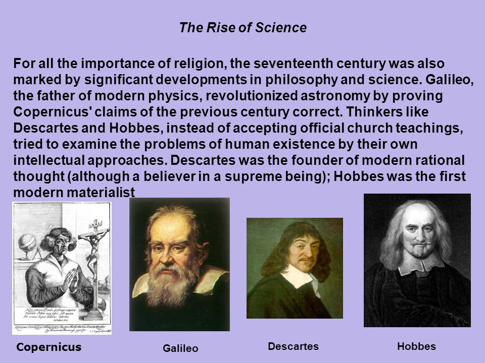 For all the importance of religion, the seventeenth century was also marked by significant developments in philosophy and science. Galileo, the father