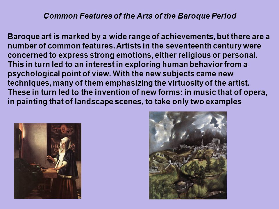 Baroque art is marked by a wide range of achievements, but there are a number of common features. Artists in the seventeenth century were concerned to