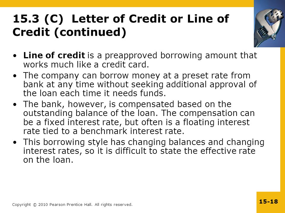 Copyright © 2010 Pearson Prentice Hall. All rights reserved. 15-18 15.3 (C) Letter of Credit or Line of Credit (continued) Line of credit is a preappr