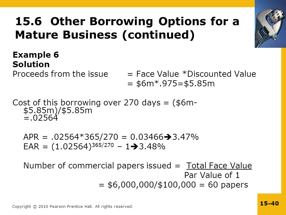 Copyright © 2010 Pearson Prentice Hall. All rights reserved. 15-40 15.6 Other Borrowing Options for a Mature Business (continued) Example 6 Solution P