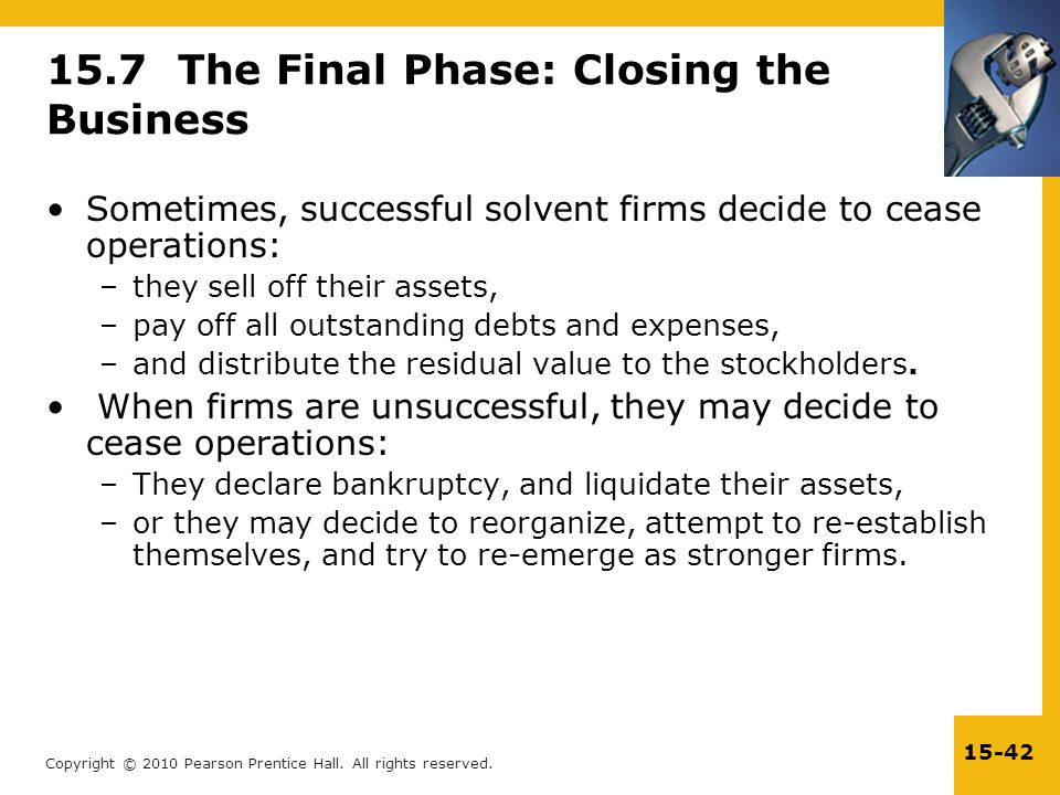 Copyright © 2010 Pearson Prentice Hall. All rights reserved. 15-42 15.7 The Final Phase: Closing the Business Sometimes, successful solvent firms deci