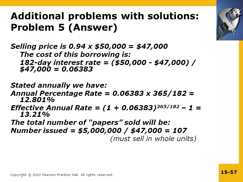Copyright © 2010 Pearson Prentice Hall. All rights reserved. 15-57 Additional problems with solutions: Problem 5 (Answer) Selling price is 0.94 x $50,