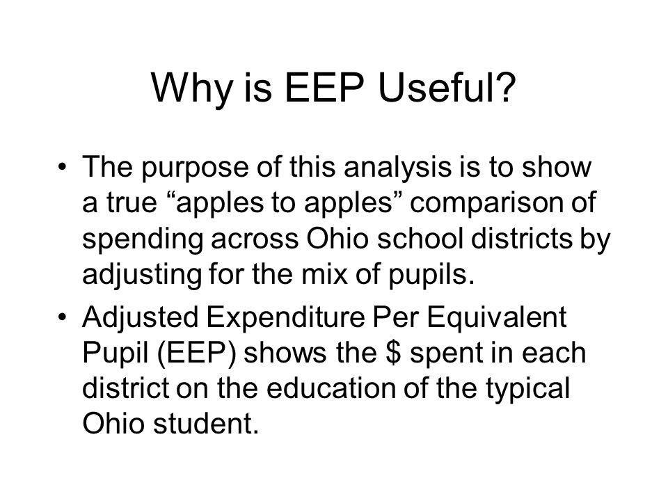"""Why is EEP Useful? The purpose of this analysis is to show a true """"apples to apples"""" comparison of spending across Ohio school districts by adjusting"""