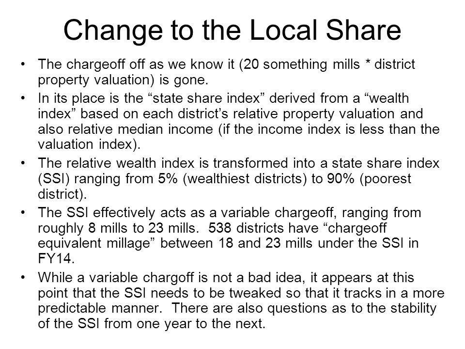 Change to the Local Share The chargeoff off as we know it (20 something mills * district property valuation) is gone.
