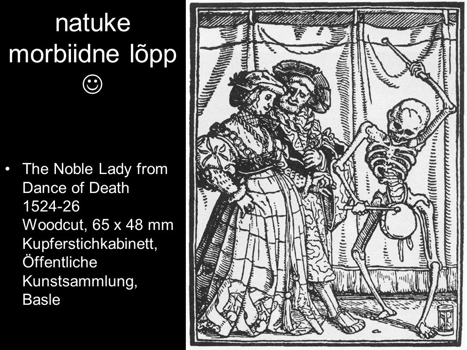natuke morbiidne lõpp The Noble Lady from Dance of Death 1524-26 Woodcut, 65 x 48 mm Kupferstichkabinett, Öffentliche Kunstsammlung, Basle
