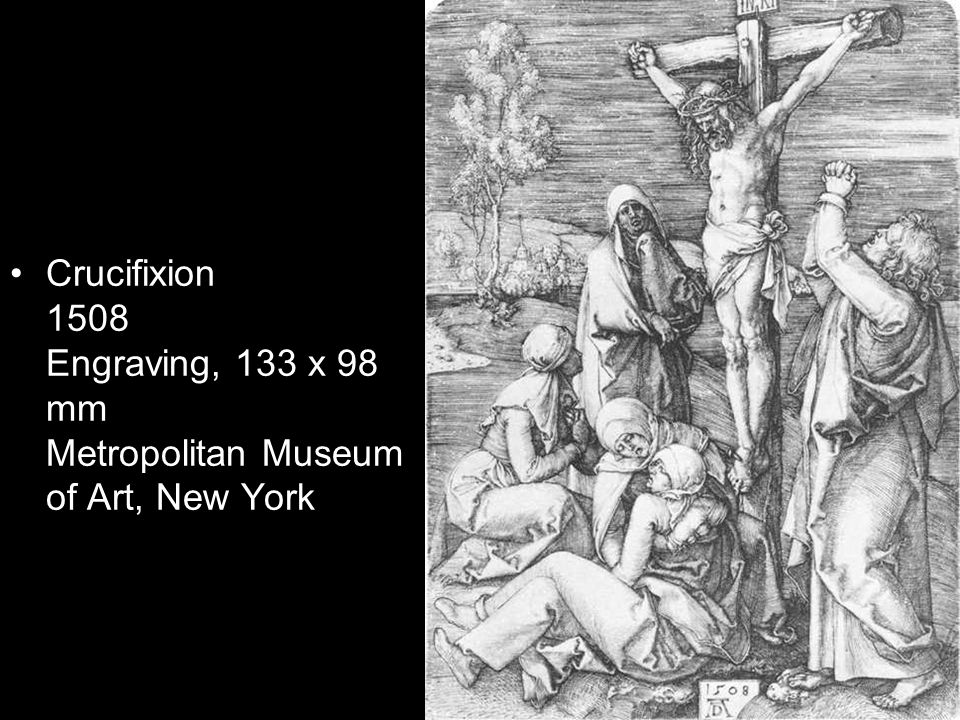 Crucifixion 1508 Engraving, 133 x 98 mm Metropolitan Museum of Art, New York