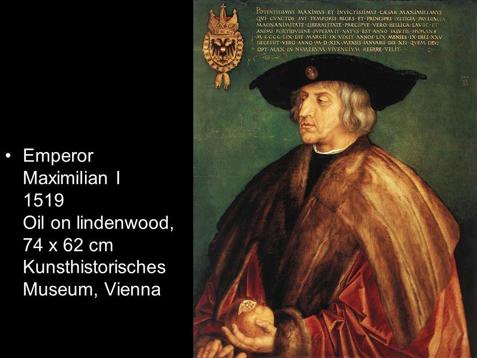 Emperor Maximilian I 1519 Oil on lindenwood, 74 x 62 cm Kunsthistorisches Museum, Vienna