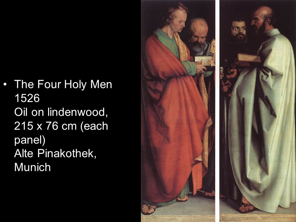 The Four Holy Men 1526 Oil on lindenwood, 215 x 76 cm (each panel) Alte Pinakothek, Munich
