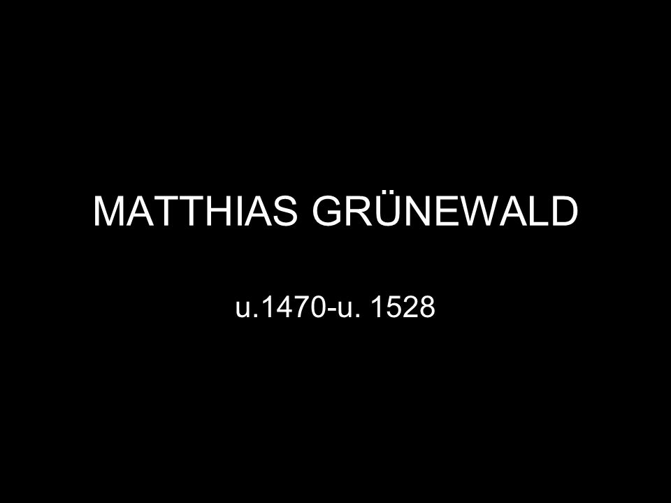 MATTHIAS GRÜNEWALD u.1470-u. 1528