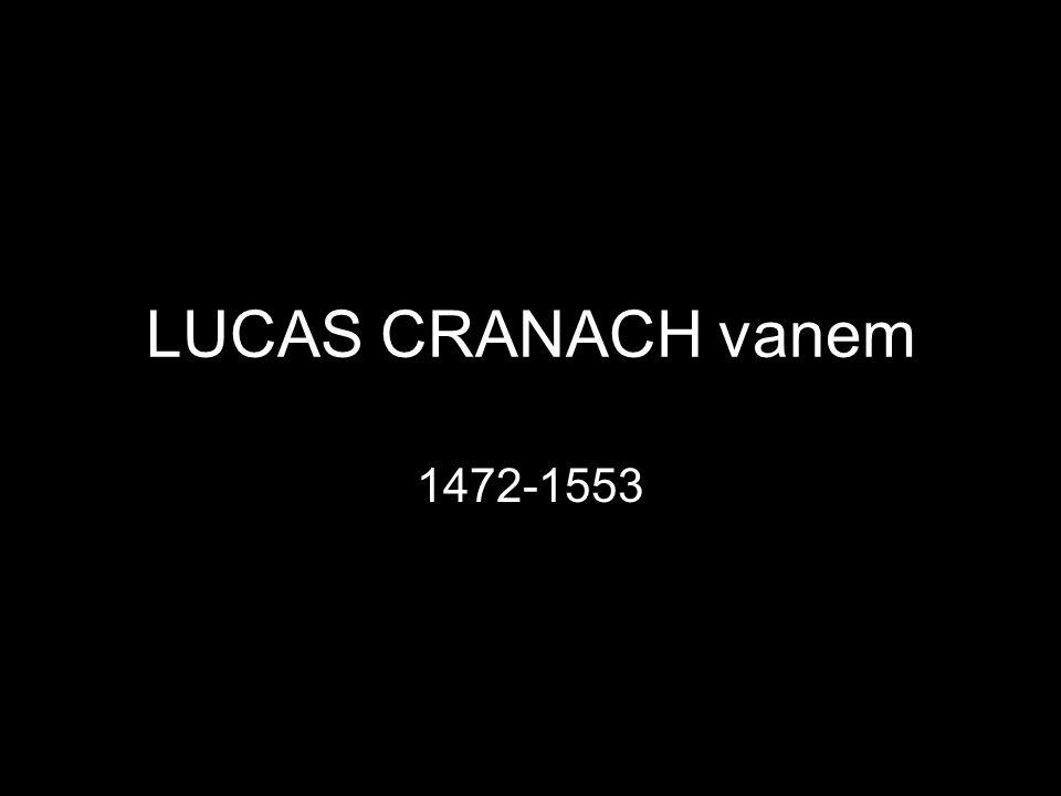 LUCAS CRANACH vanem 1472-1553