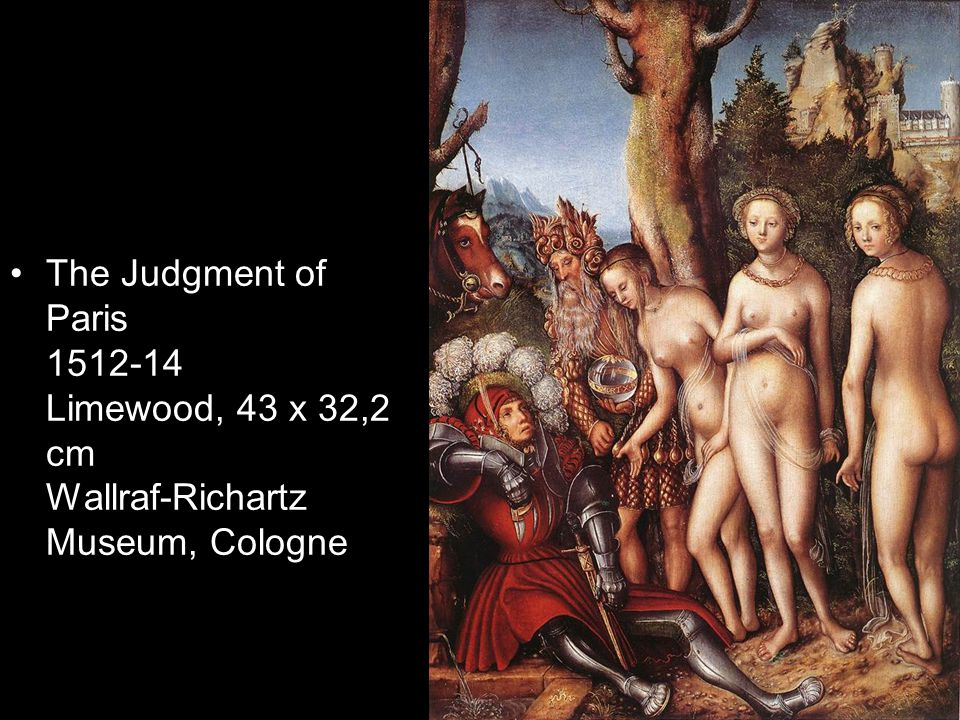 The Judgment of Paris 1512-14 Limewood, 43 x 32,2 cm Wallraf-Richartz Museum, Cologne