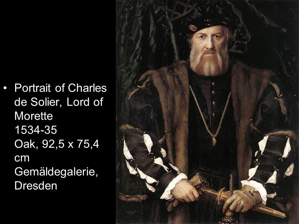 Portrait of Charles de Solier, Lord of Morette 1534-35 Oak, 92,5 x 75,4 cm Gemäldegalerie, Dresden