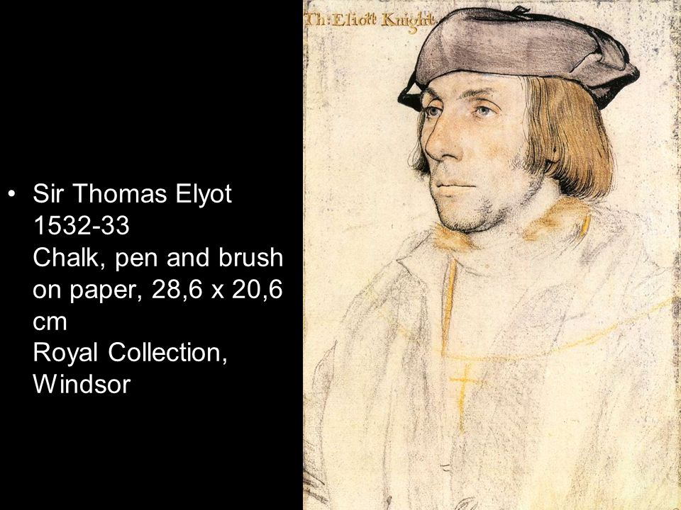 Sir Thomas Elyot 1532-33 Chalk, pen and brush on paper, 28,6 x 20,6 cm Royal Collection, Windsor