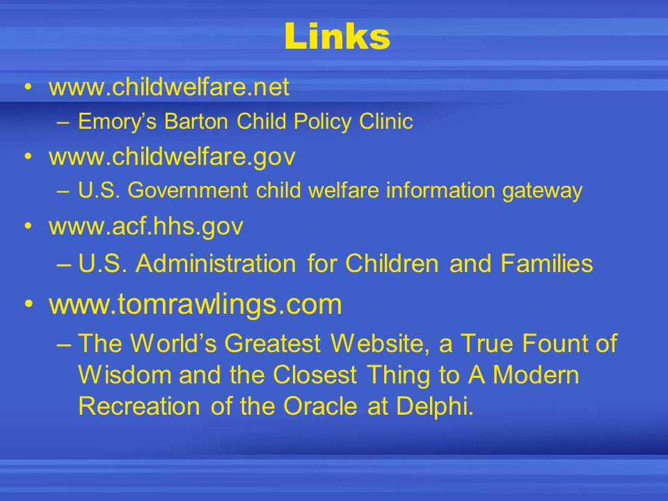 Links www.childwelfare.net –Emory's Barton Child Policy Clinic www.childwelfare.gov –U.S.