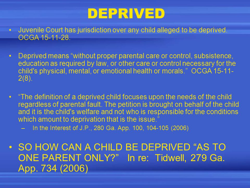 DEPRIVED Juvenile Court has jurisdiction over any child alleged to be deprived.